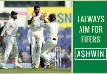 I always aim for fifers: Ashwin