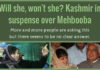 Will she, won't she? Jammu & Kashmir in suspense over Mehbooba
