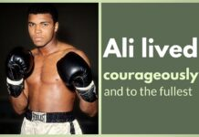 Muhammad Ali lived his life courageously and to the fullest