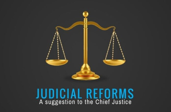 Judicial Reforms are needed and needed quickly. A suggestion on how to go about it.