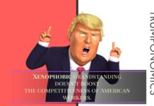 Trump must realize that Xenophobic grandstanding won't make American worker more productive
