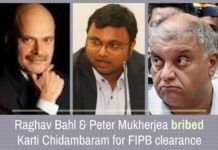 Chennai Income Tax Dept findings reveal that Karti Chidambaram took bribes from Raghav Bahl & Peter Mukherjea for FIPB clearance by his Dad