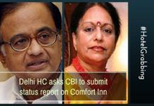 Delhi HC asks CBI to submit a status report on the Hotel grabbing case involving the family members of P Chidambaram