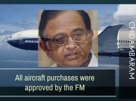 Every purchase of allied equipment and Aircraft from Boeing and Airbus was approved by the then Finance Minister Chidambaram.