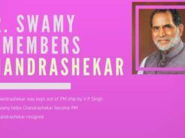 Dr. Swamy recalls how he made Chandrashekar the Prime Minister