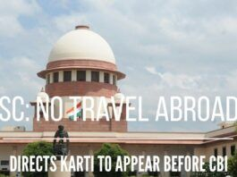 Karti cannot travel abroad, must meet with the CBI, rules Supreme Court