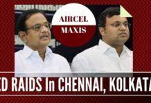 More raids by the Enforcement Directorate on those associated with Chidambaram in the Aircel-Maxis scam
