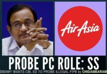 Speed up the probe into FIPB violations by Chidambaram in the Tata/ Air Asia deal: Swamy