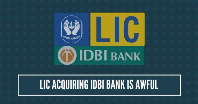 LIC acquiring IDBI Bank is awful