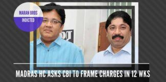 Maran brothers indicted in the telephone exchange scam in Madras High Court - Judge asks CBI to frame charges in 12 weeks