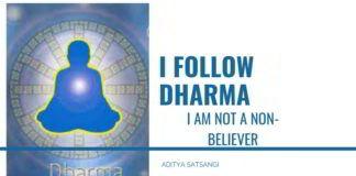 I follow Dharma, I am not a non-believer