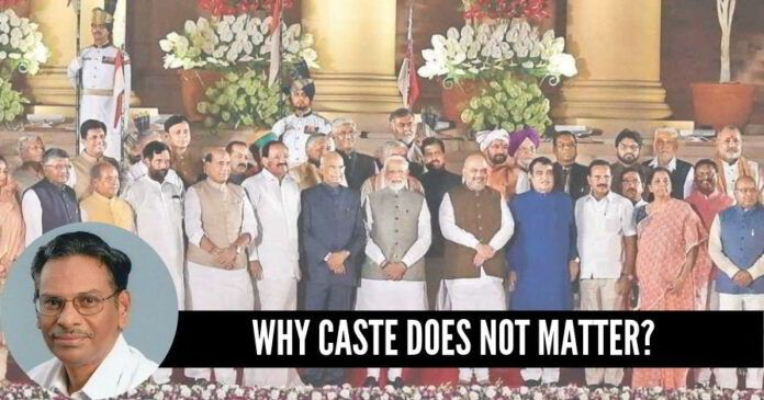 The founding members of CPI(M) nor the members of Modi's cabinet should be known by their caste but only by their work.