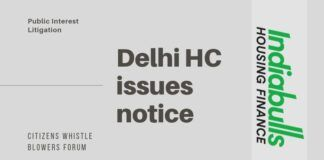 In response to the PIL filed by CWBF against Indiabulls, the Delhi High Court has issued notice the Center, RBI, SEBI and other agencies