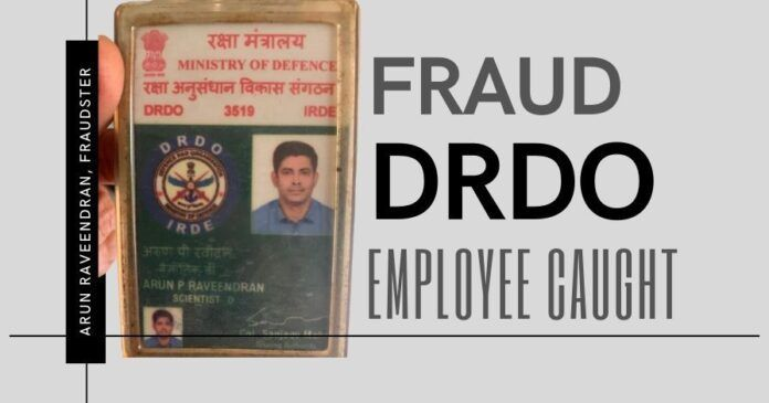A ninth-grade-fail fraudster masquerading as a DRDO employee caught by Kerala Police on charges of cheating, fraud, and embezzlement