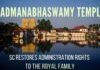 A 25-year-long legal battle finally ends with the Supreme Court restoring the rights of administering the Thiruvananthapuram Padmanabha Swamy temple to the royal family