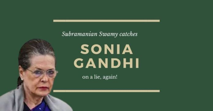 Swamy catches Sonia Gandhi on a lie, again!