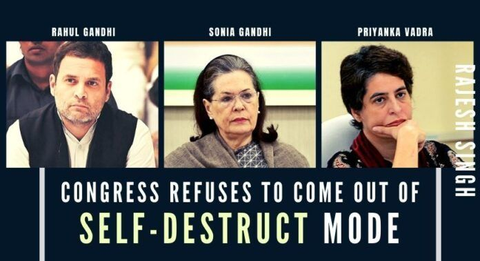 Congress party is going through colossal failure in every election and in maximum states, they still, deny to come out of self-destruct mode