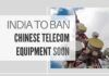 India to ban Chinese telecom equipment, create a list of trusted sources
