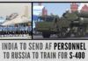 Risking the wrath of the US, India sends 100 AF personnel to Russia to train for S-400