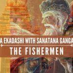 bhishma ekadashi with sanatana gangaputras – the fishermen