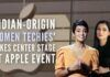 It was Indian-origin women techies' turn to take the center-stage as Apple unveiled its next line-up of products